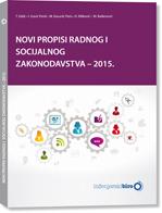 NOVI PROPISI RADNOG I SOCIJALNOG ZAKONODAVSTVA - 2015.