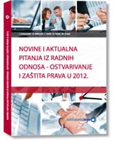 Novine i aktualna pitanja iz radnih odnosa - ostvarivanje i zaštita prava u 2012.